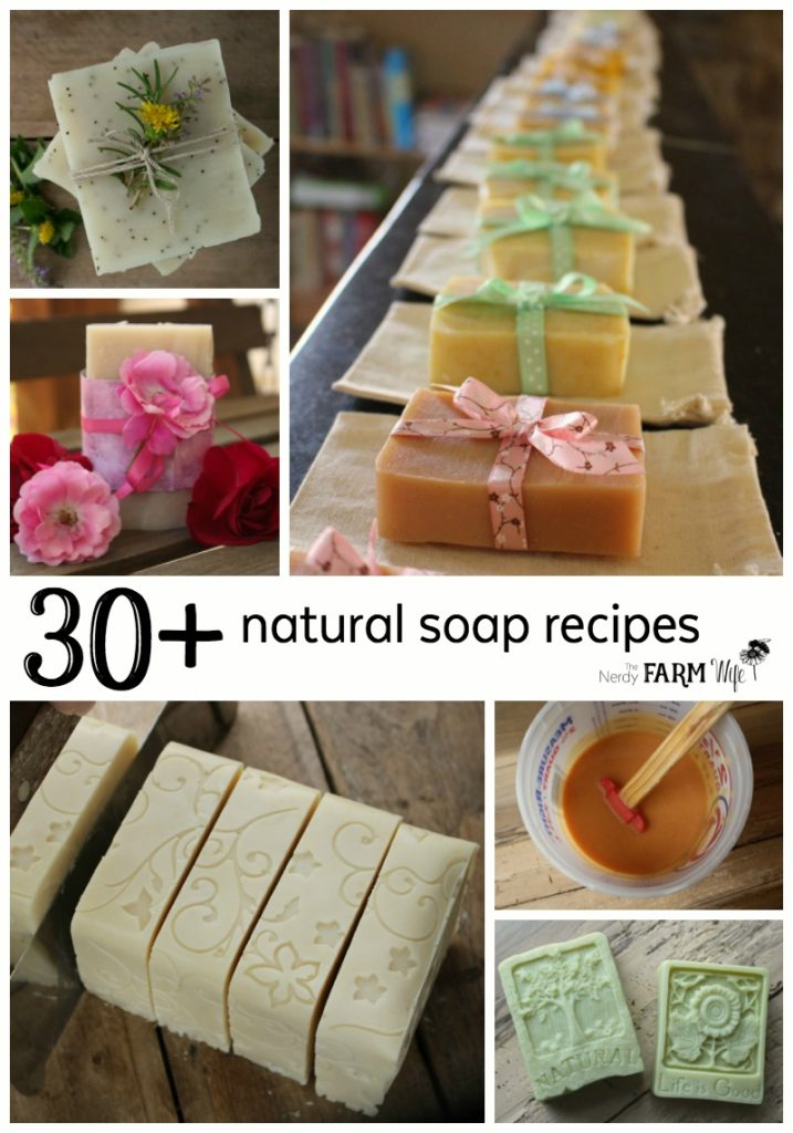 30+ Natural Soap Recipes and Tutorials from The Nerdy Farm Wife blog